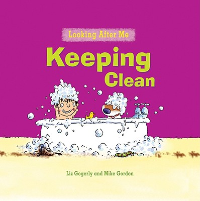 Keeping Clean By Gogerly, Liz/ Gordon, Mike (ILT)