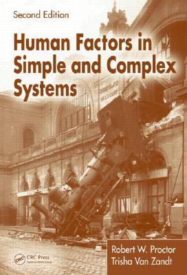 Human Factors in Simple and Complex Systems By Proctor, Robert W./ Zandt, Trisha Van